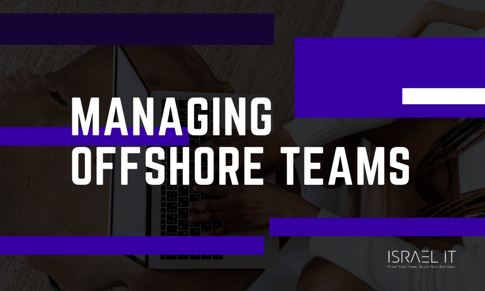 10 Tips For Managing Offshore Teams